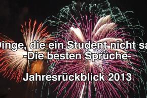 Dinge, die ein Student nicht sagt: Jahresrückblick 2013