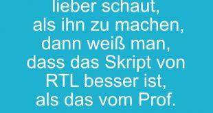 Wenn man den Bachelor lieber schaut, als ihn zu machen, dann weiß man, dass das Skript von RTL besser ist, als das vom Prof.