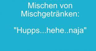 Mein Motto auf WG-Parties beim Mischen von Mischgetränken: Hupps, hehe, naja.