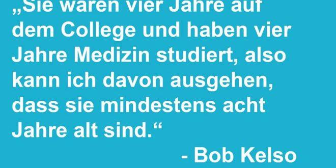 Sie waren vier Jahre auf dem College und haben vier Jahre Medizin studiert, also kann ich davon ausgehen, dass sie mindestens acht Jahre alt sind! - Bob Kelso