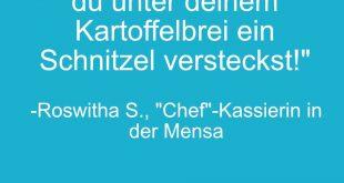 Ich weiß genau, dass du unter deinem Kartoffelbrei ein Schnitzel versteckst! Roswitha - Chefkassiererin in der Mensa
