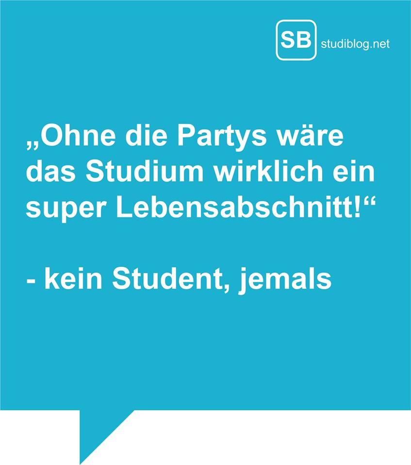 Ohne die Partys wäre das Studium wirklich ein super Lebensabschnitt - kein Student jemals