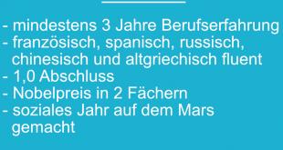 Voraussetzungen für eine Praktikumsstelle für Studenten unter 25 Jahren: mindestens 3 Jahre Berufserfahrung, französisch, spanisch, russisch, chinesisch und altgriechisch fließend, 1,0 Abschluss, Nobelpreis in 2 Fächern, soziales Jahr auf dem Mars