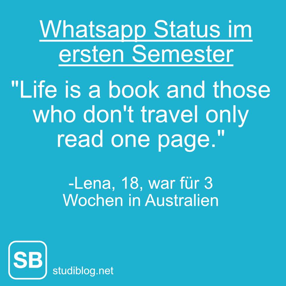Whatsapp Status im ersten Semester: Life is a book and those who don´t travel only read one page - Lena, 18, war für 3 Wochen in Australien