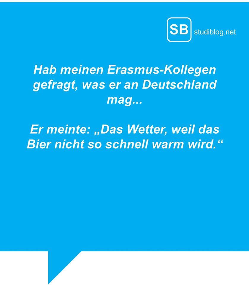 """Hab meinen Erasmus-Kollegen gefragt, was er an Deutschland mag... Er meinte: """"Das Wetter, weil das Bier nicht so schnell warm wird."""""""