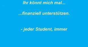 Ihr könnt mich mal... finanziell unterstützen... jeder Student, immer