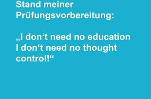 """Stand meiner Prüfungsvorbereitung: """"I don´t need no education i don´t need no thought control!"""""""