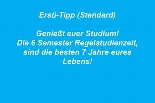 Ersti-Tipp Standard: Genießt euer Studium! Die 6 Semester Regelstudienzeit sind die besten 7 Jahre eures Lebens!