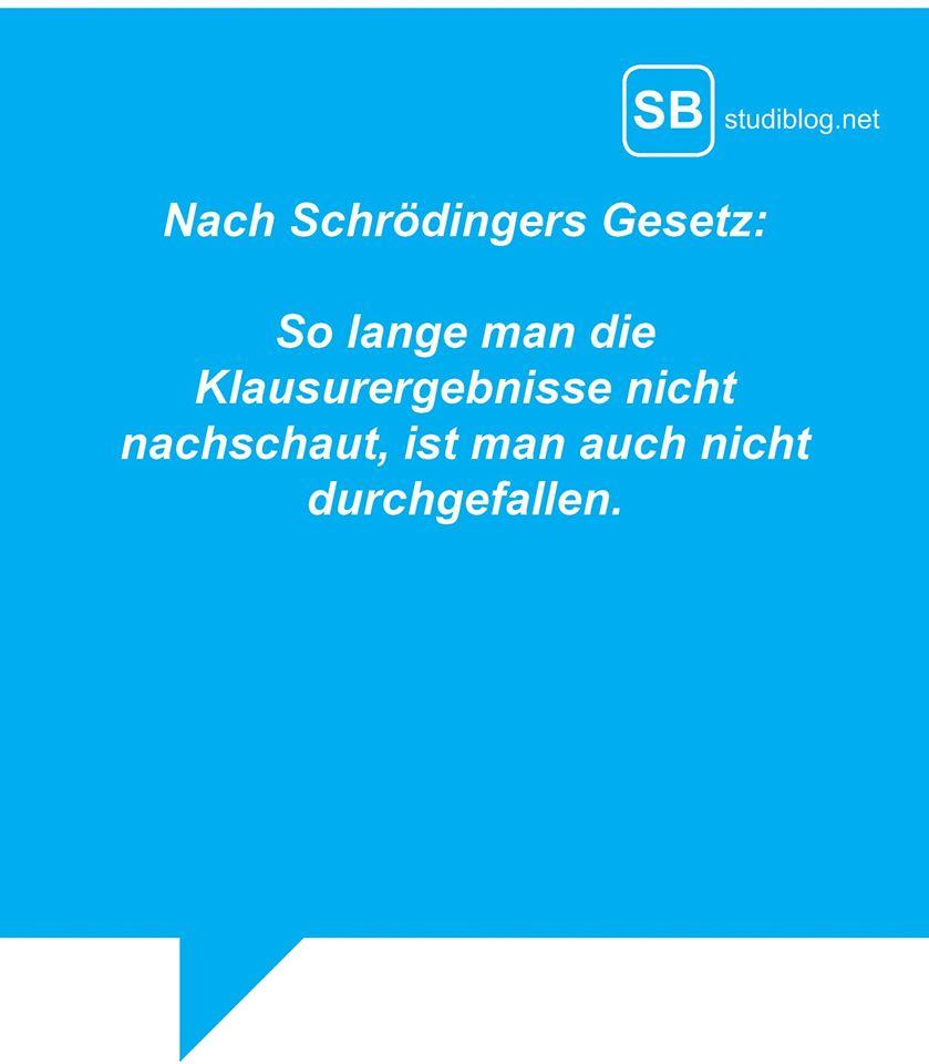 Nach Schrödingers Gesetz: So lange man die Klausurergebnisse nicht nachschaut, ist man auch nicht durchgefallen.