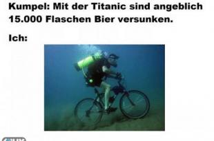 Kumpel: Mit der Titanic sind angeblich 15.000 Flaschen Bier versunken - meine Reaktion.