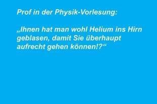"""Prof in der Physik-Vorlesung: """"Ihnen hat man wohl Helium ins Hirn geblasen, damit Sie überhaupt aufrecht gehen können!?"""""""