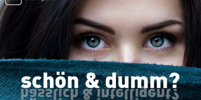 Stimmen die Klischees zur Schönheit gleich Dummheit und Hässlichkeit gleich Intelligenz?